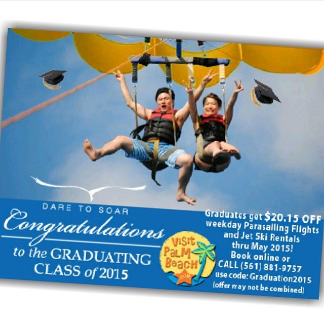 """Here's a special deal to all 2015 graduates. @visitpalmbeach wants you to celebrate your accomplishments with some fun! Receive $20.15 off per graduate for weekday parasailing flights and jet ski rentals thru May (student ID is required). Use code """"Graduation2015"""" when you book online at VisitPalmBeach.com or call (561) 881-9757."""
